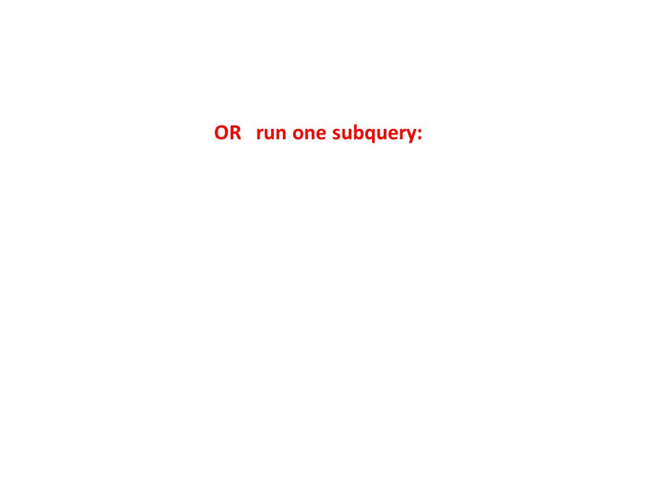 OR run one subquery: