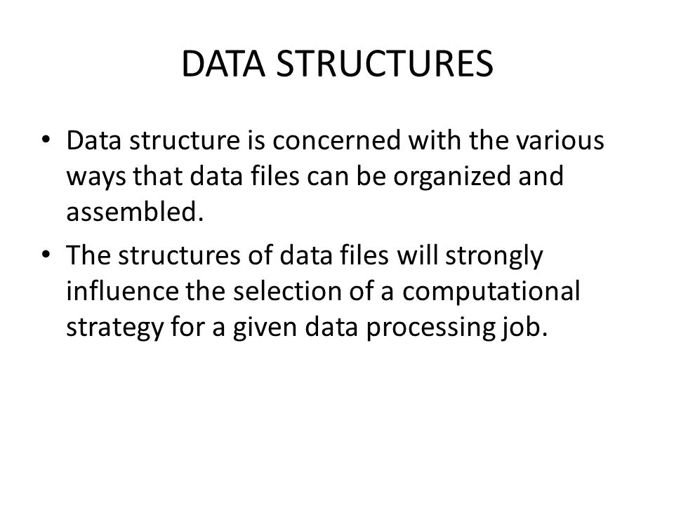 Data structure is concerned with the various ways that data files can be organized and assembled. The structures of data files will strongly influence