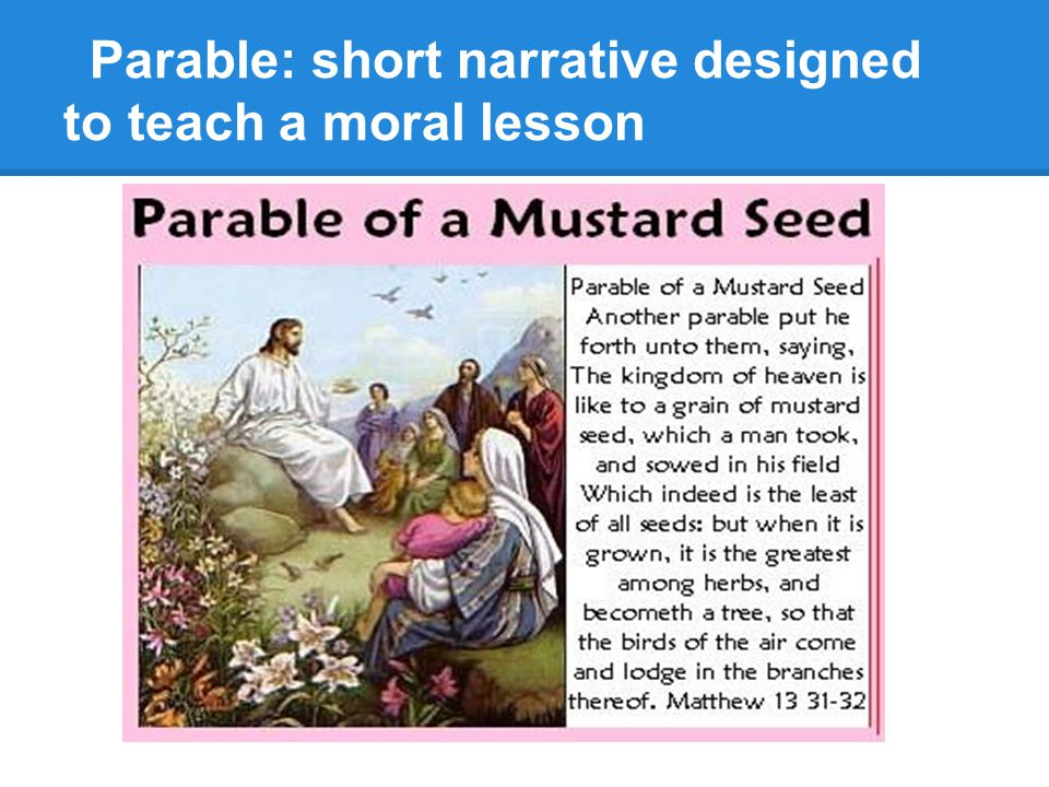 Parable: short narrative designed to teach a moral lesson