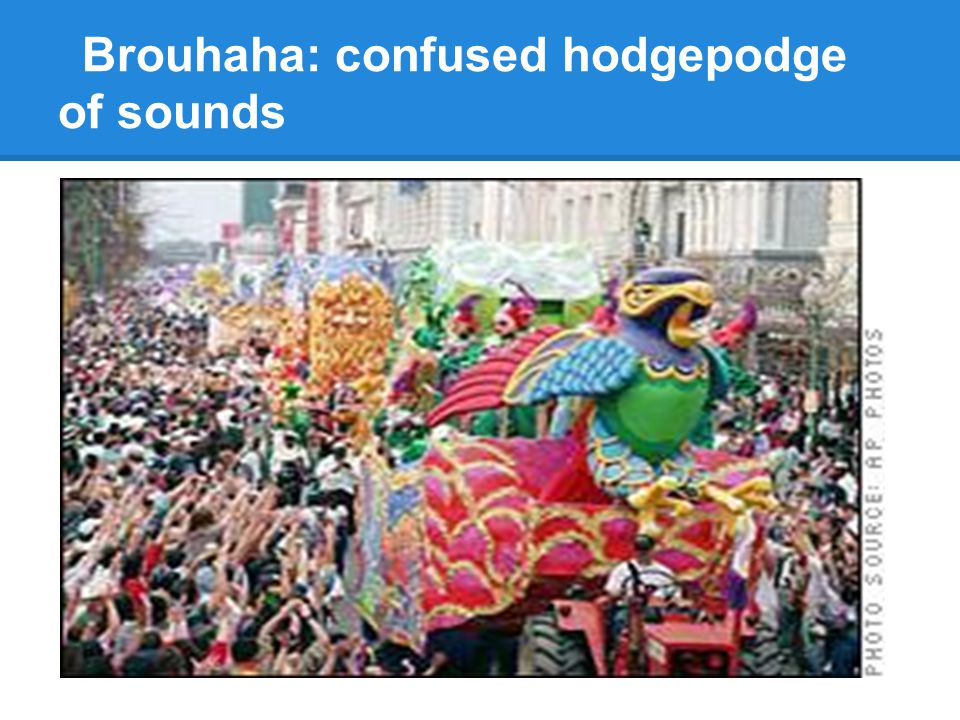 Brouhaha: confused hodgepodge of sounds
