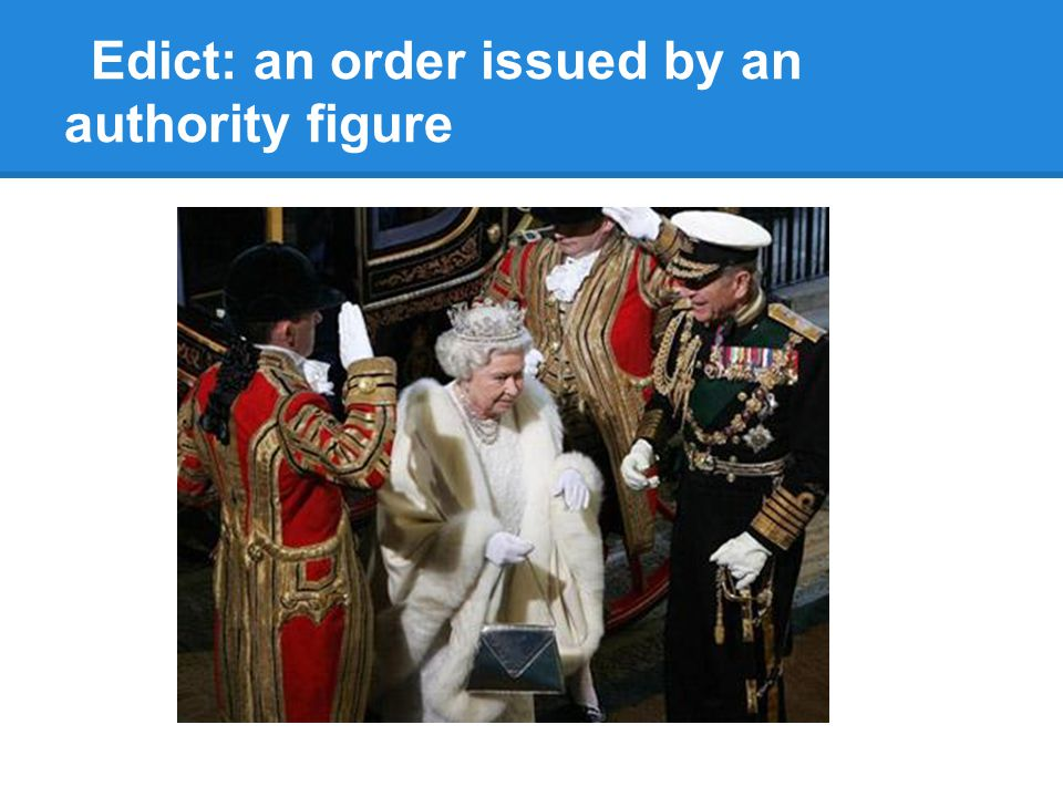 Edict: an order issued by an authority figure