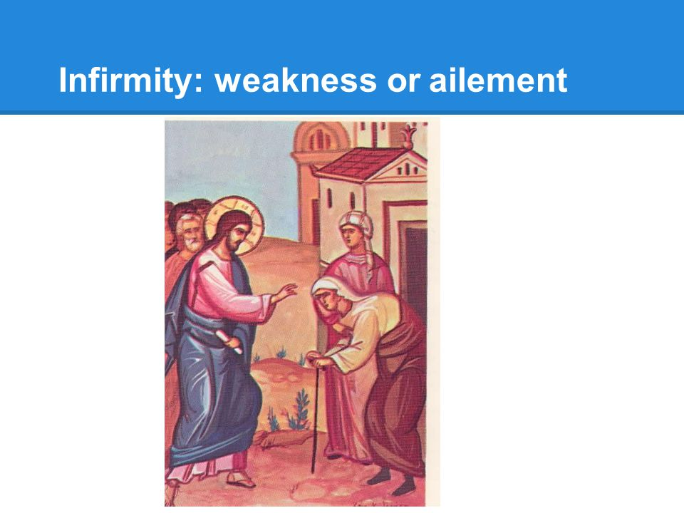 Infirmity: weakness or ailement