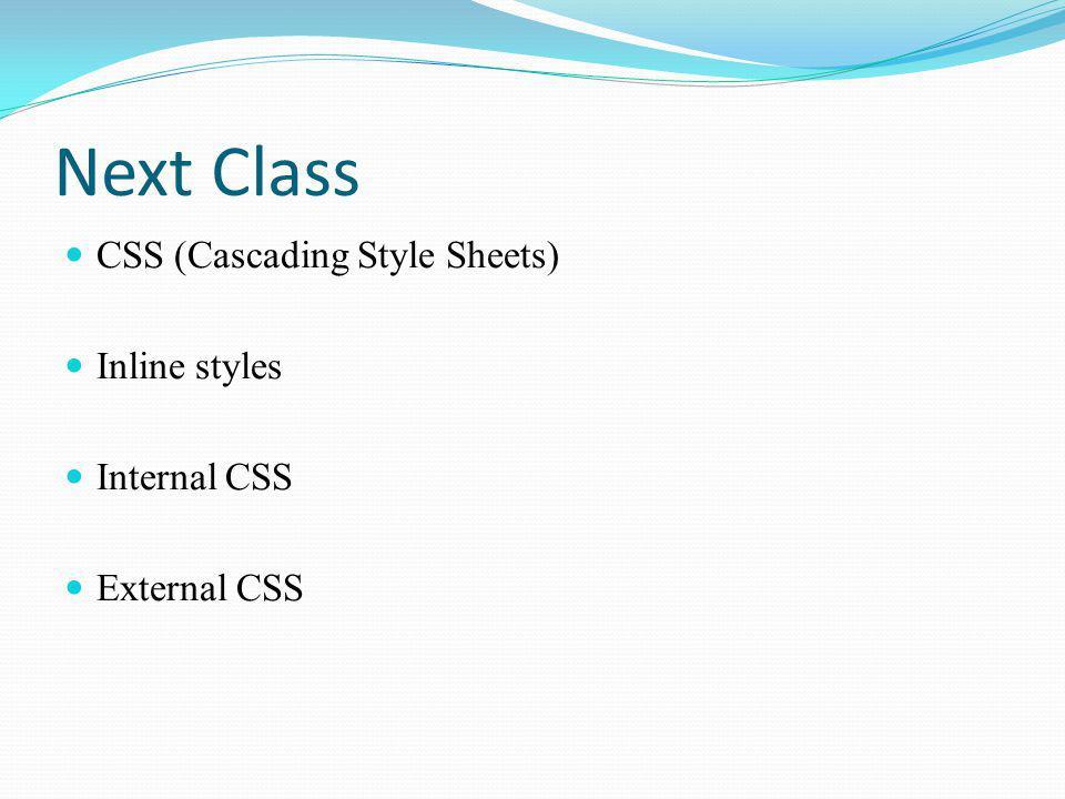 Next Class CSS (Cascading Style Sheets) Inline styles Internal CSS External CSS