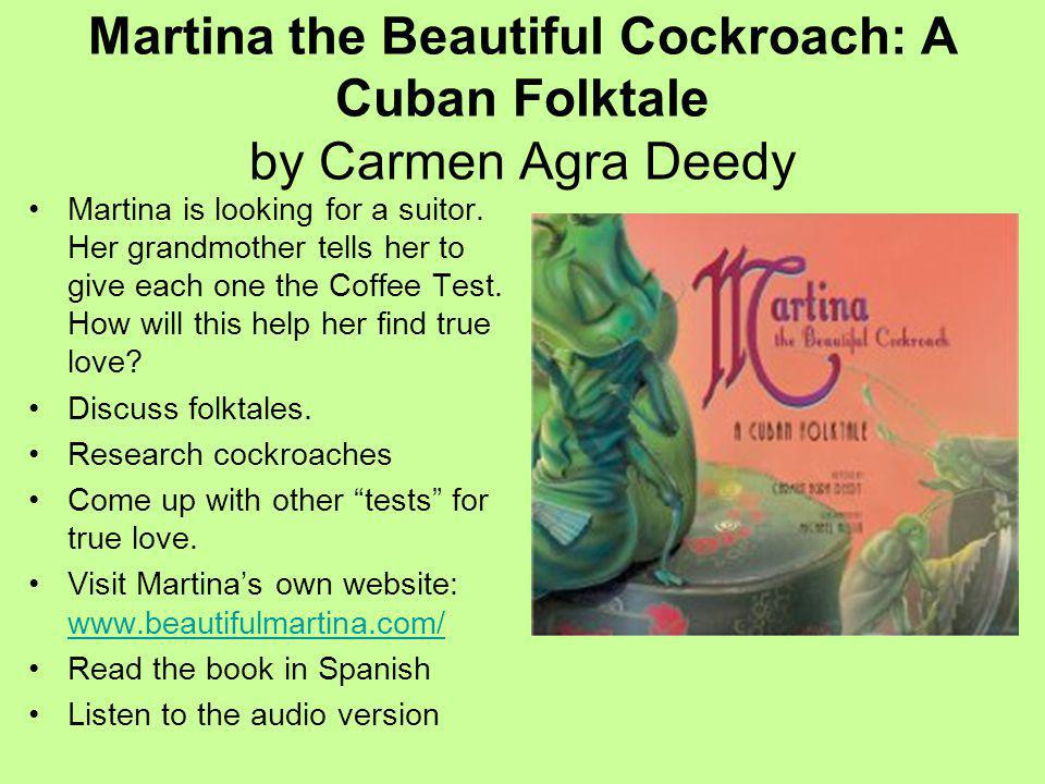 Martina the Beautiful Cockroach: A Cuban Folktale by Carmen Agra Deedy Martina is looking for a suitor.