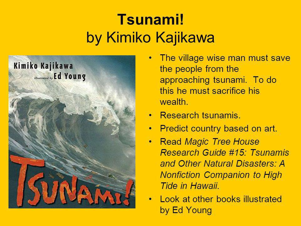 Tsunami. by Kimiko Kajikawa The village wise man must save the people from the approaching tsunami.
