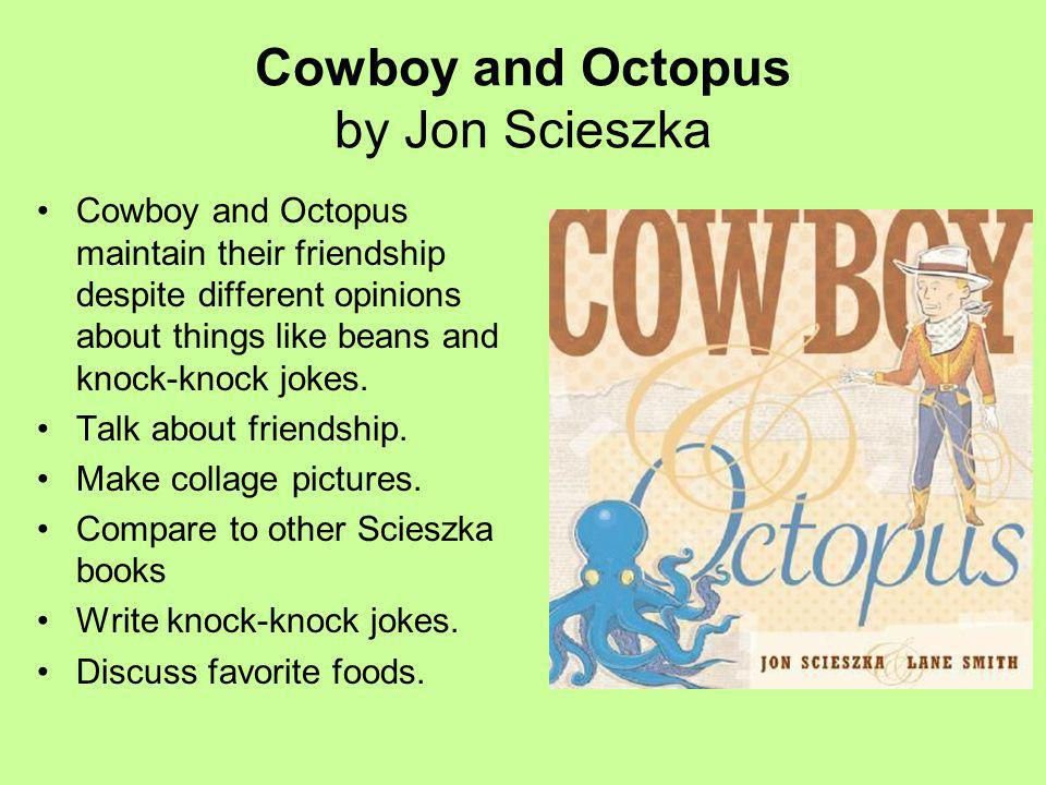 Cowboy and Octopus by Jon Scieszka Cowboy and Octopus maintain their friendship despite different opinions about things like beans and knock-knock jokes.