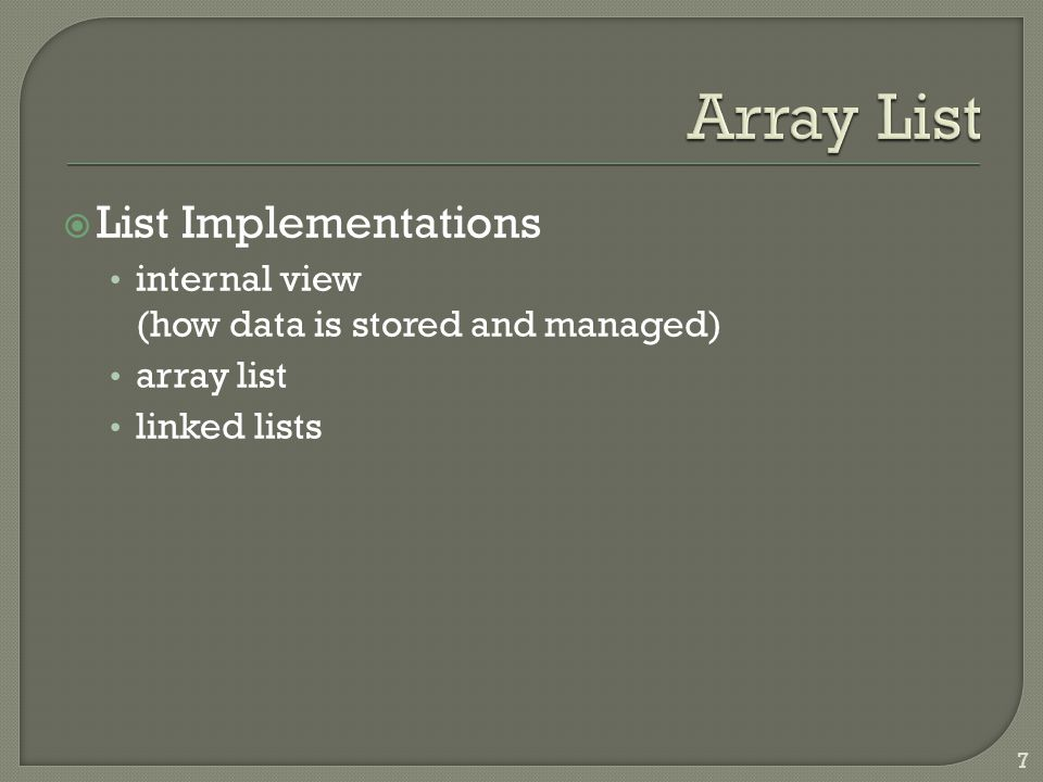Array List list implementation using an array implementation hidden in a C++ class data stored in an array stores a counter of number of elements Wrap list functionality around an array Special Cases out of bounds: insert, add, get, remove array is full: insert and add 8