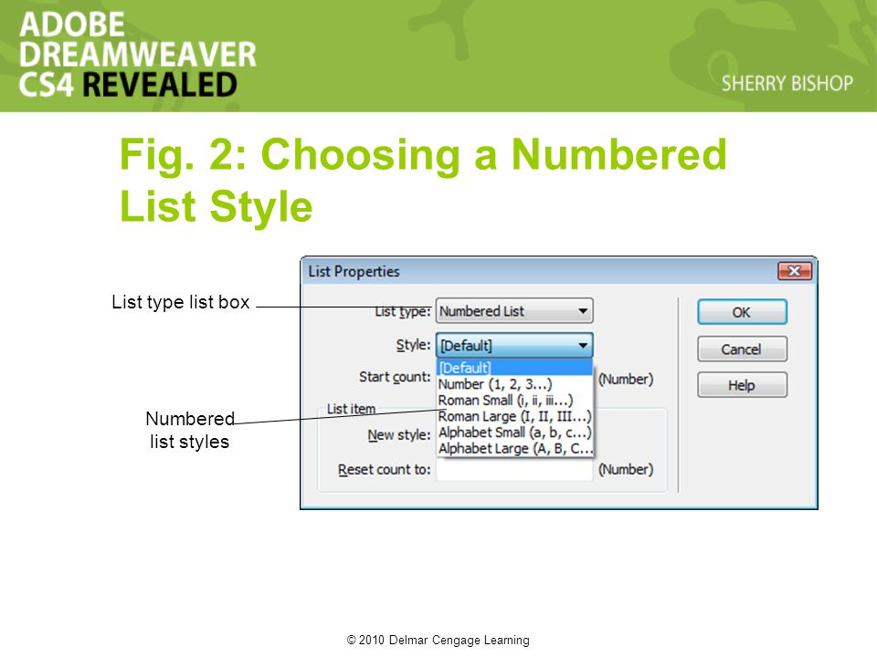 © 2010 Delmar Cengage Learning Fig. 2: Choosing a Numbered List Style List type list box Numbered list styles