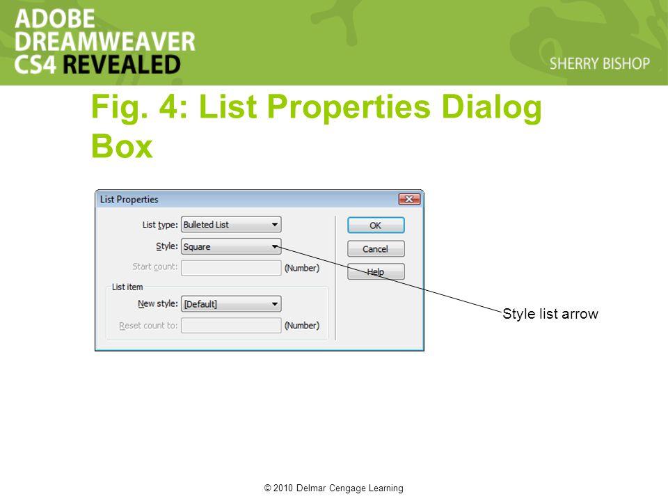 © 2010 Delmar Cengage Learning Fig. 4: List Properties Dialog Box Style list arrow