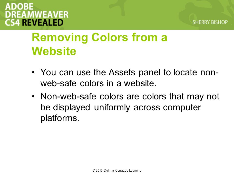 © 2010 Delmar Cengage Learning Removing Colors from a Website You can use the Assets panel to locate non- web-safe colors in a website. Non-web-safe c