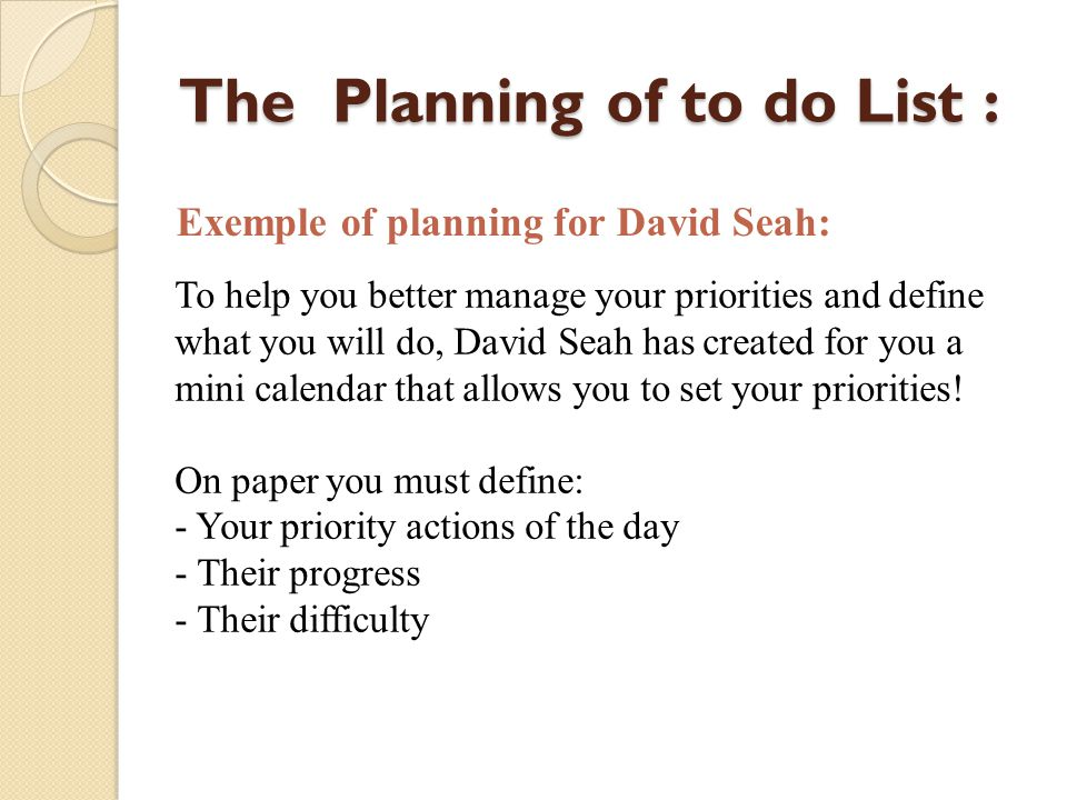 The Planning of to do List : Exemple of planning for David Seah: To help you better manage your priorities and define what you will do, David Seah has