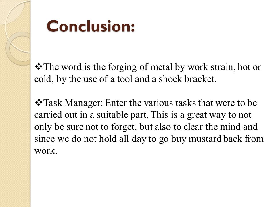 Conclusion: The word is the forging of metal by work strain, hot or cold, by the use of a tool and a shock bracket.