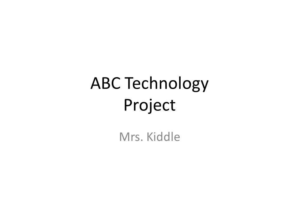 ABC Technology Project Mrs. Kiddle