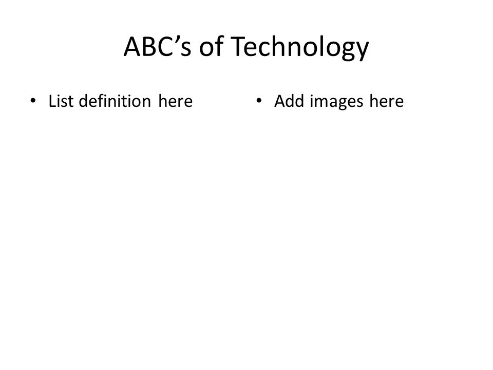 ABCs of Technology List definition here Add images here