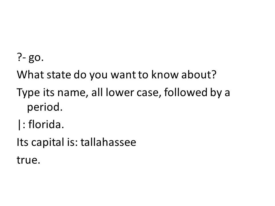 - go. What state do you want to know about. Type its name, all lower case, followed by a period.