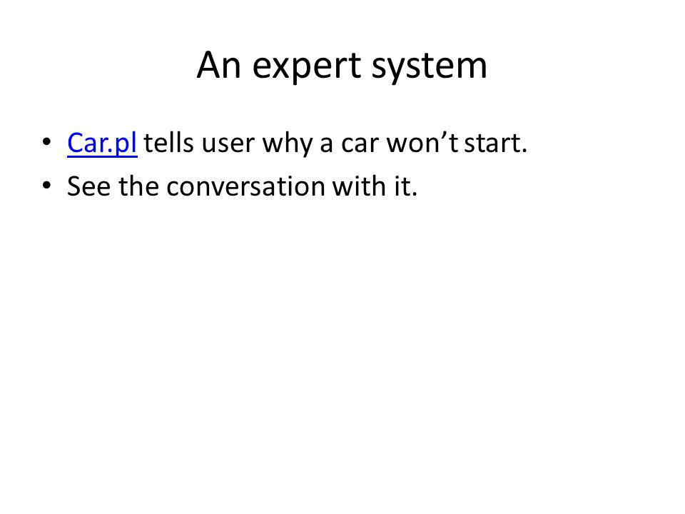An expert system Car.pl tells user why a car wont start. Car.pl See the conversation with it.