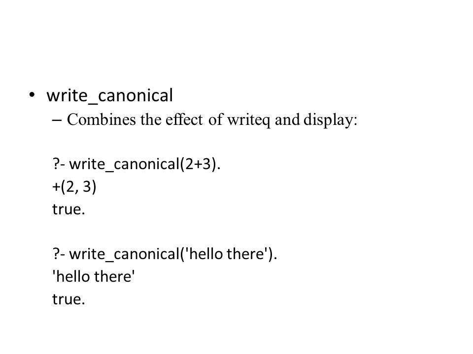 write_canonical – Combines the effect of writeq and display: - write_canonical(2+3).