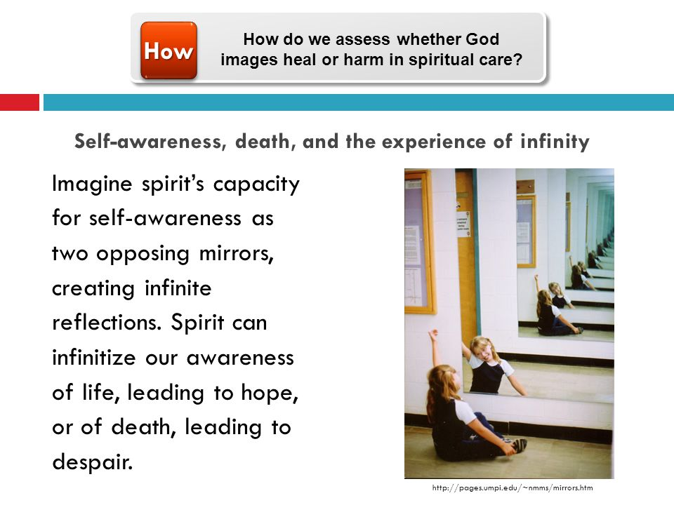 Self-awareness, death, and the experience of infinity Imagine spirits capacity for self-awareness as two opposing mirrors, creating infinite reflections.