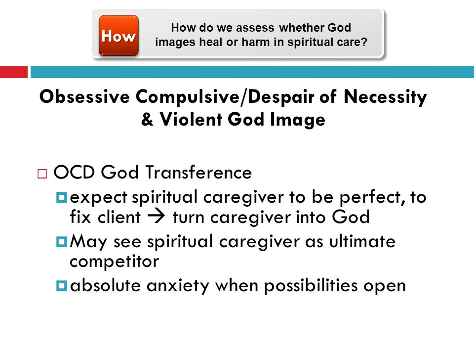 Obsessive Compulsive/Despair of Necessity & Violent God Image OCD God Transference expect spiritual caregiver to be perfect, to fix client turn caregi