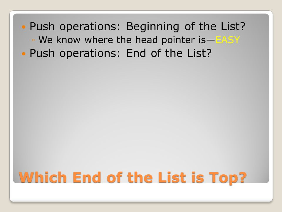 Which End of the List is Top. Push operations: Beginning of the List.