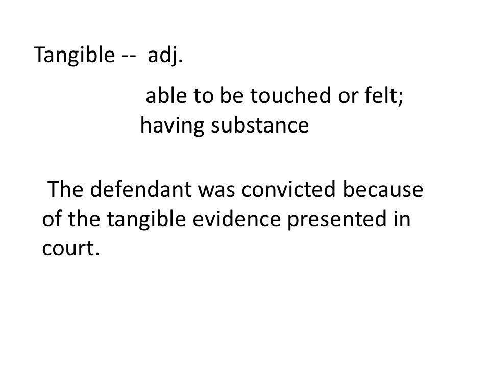 Tangible -- adj.