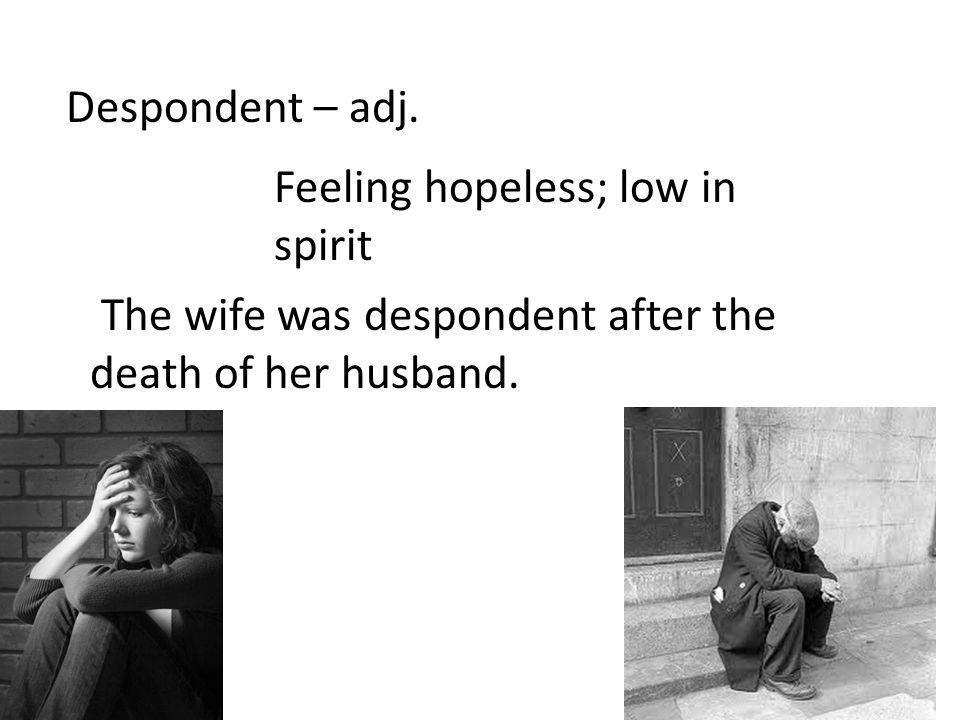 Despondent – adj.