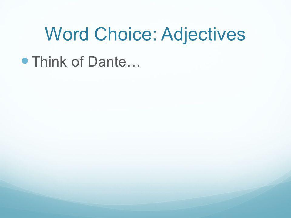 Word Choice: Adjectives Think of Dante…