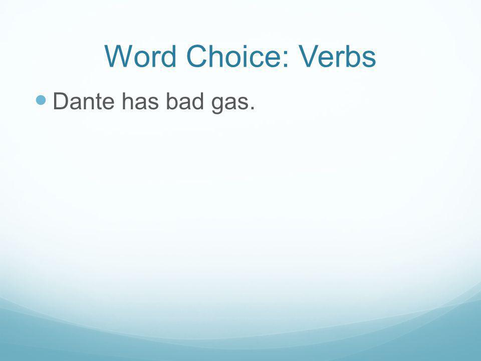 Word Choice: Verbs Dante has bad gas.