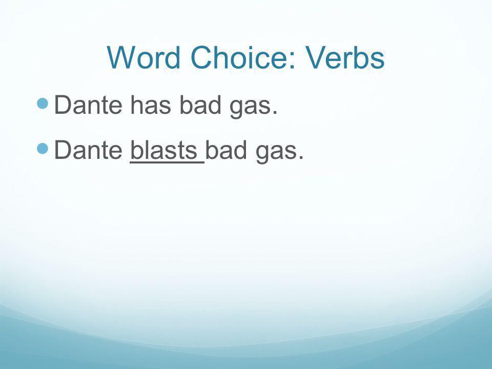 Word Choice: Verbs Dante has bad gas. Dante blasts bad gas.