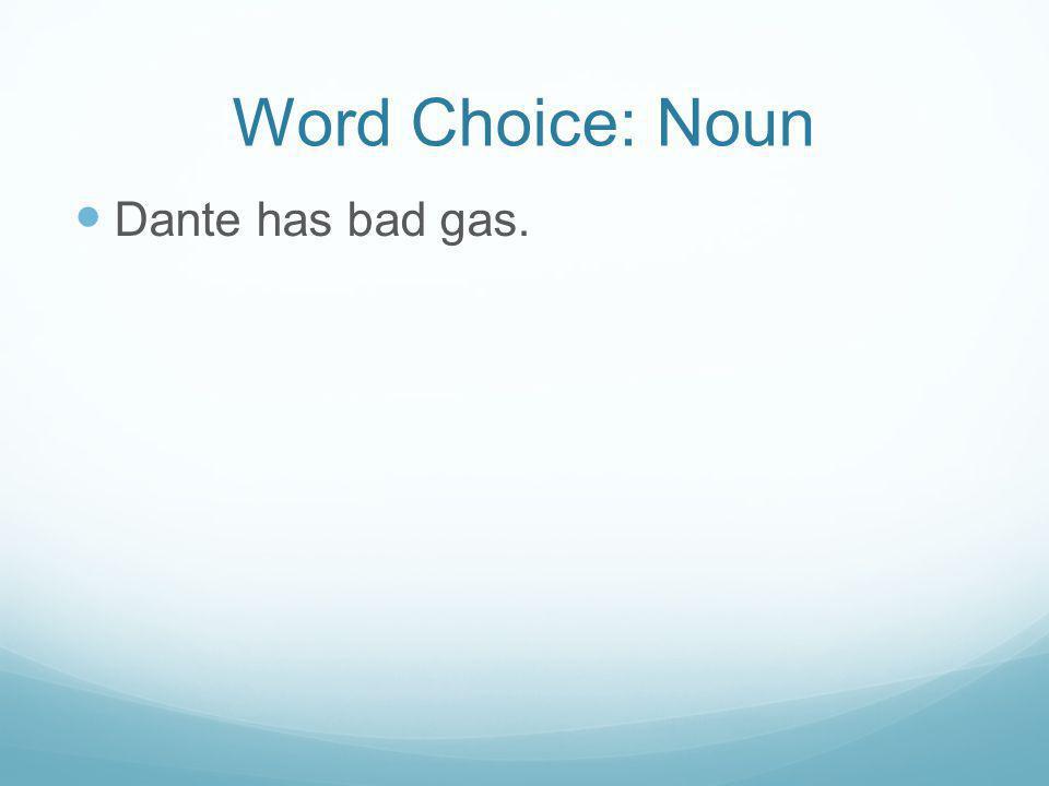 Word Choice: Noun Dante has bad gas.