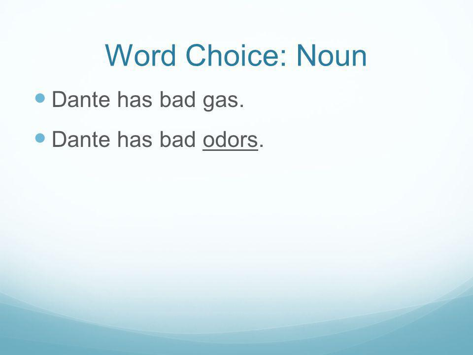 Word Choice: Noun Dante has bad gas. Dante has bad odors.