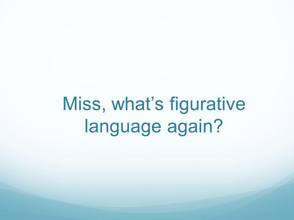 Miss, whats figurative language again