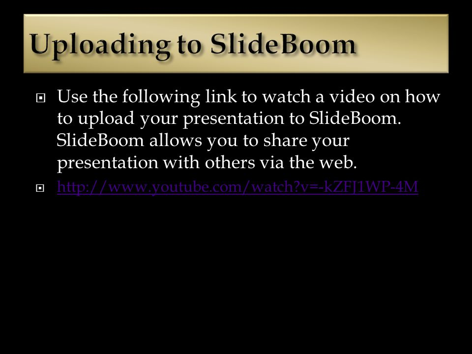 Use the following link to watch a video on how to upload your presentation to SlideBoom.