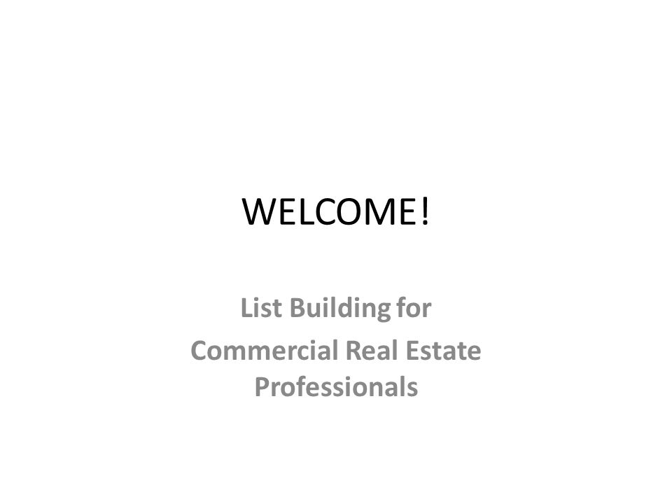 WELCOME! List Building for Commercial Real Estate Professionals