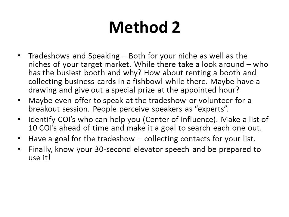 Method 2 Tradeshows and Speaking – Both for your niche as well as the niches of your target market.