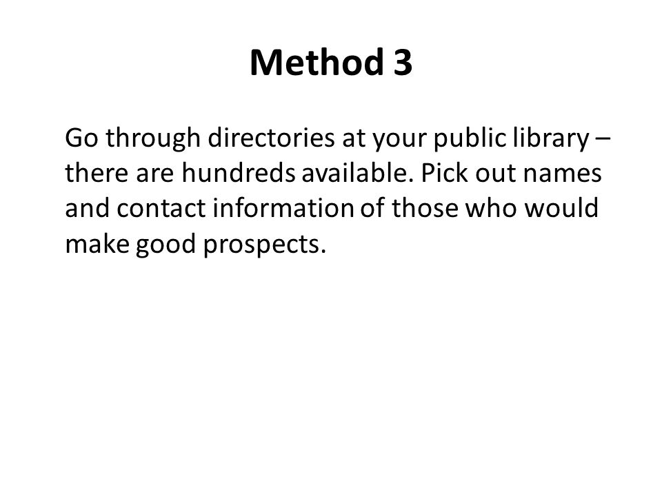 Method 3 Go through directories at your public library – there are hundreds available.