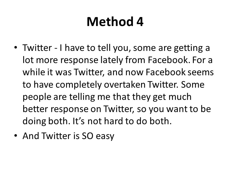Method 4 Twitter - I have to tell you, some are getting a lot more response lately from Facebook.