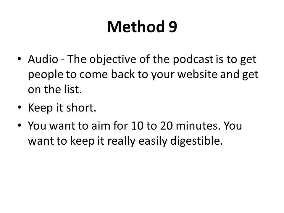 Method 9 Audio - The objective of the podcast is to get people to come back to your website and get on the list.
