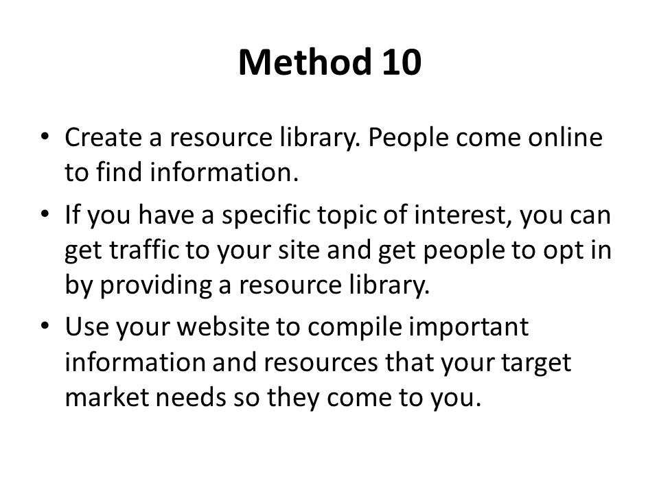 Method 10 Create a resource library.People come online to find information.