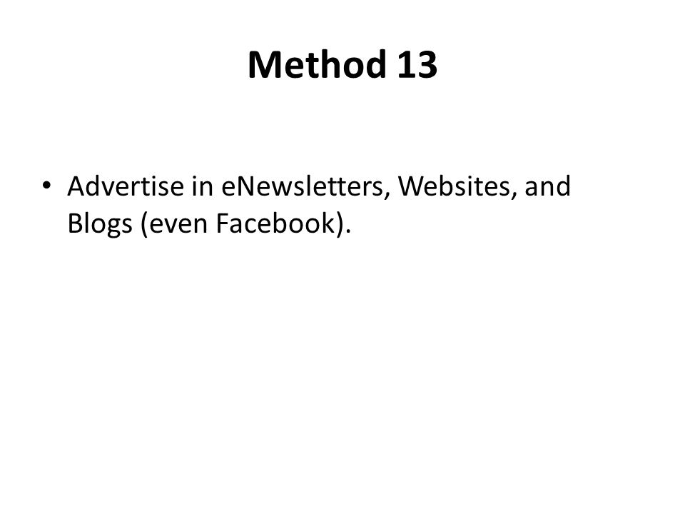 Method 13 Advertise in eNewsletters, Websites, and Blogs (even Facebook).