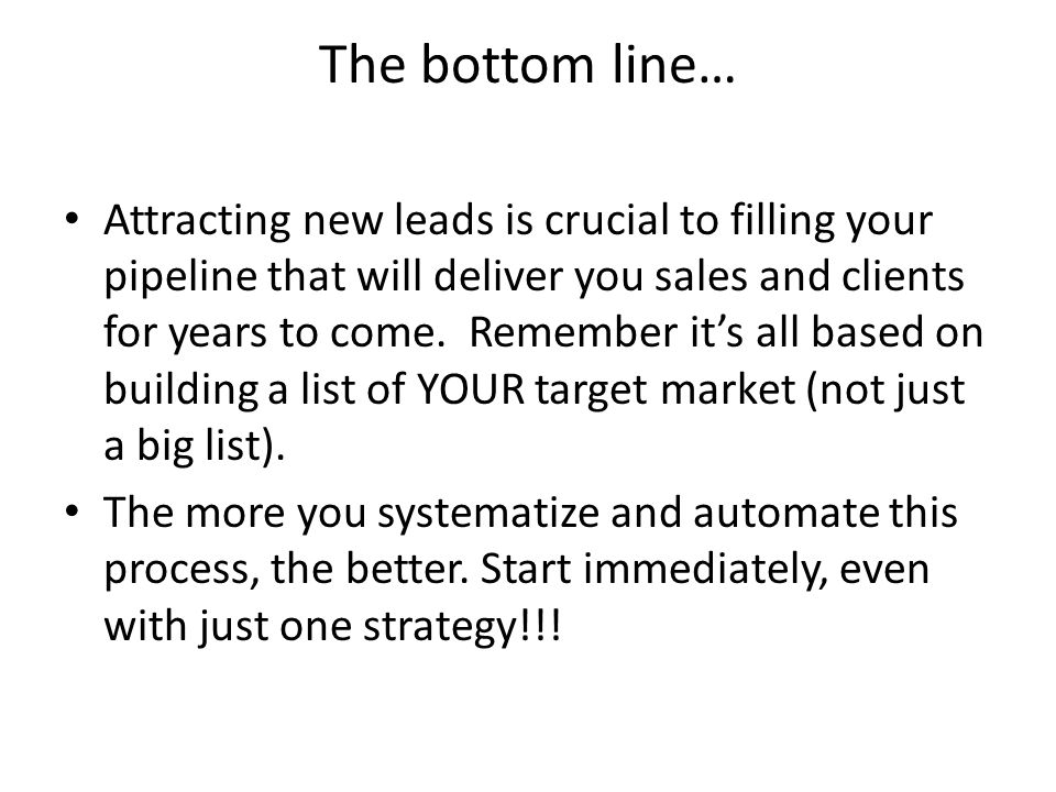 The bottom line… Attracting new leads is crucial to filling your pipeline that will deliver you sales and clients for years to come.