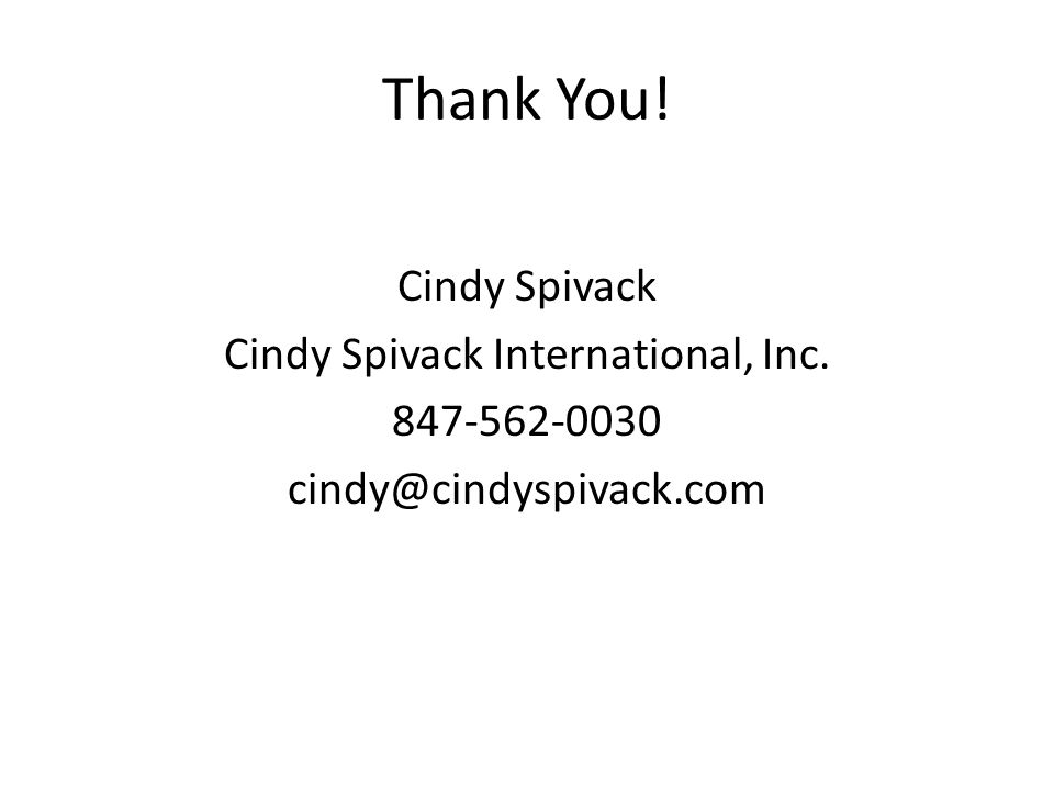 Thank You! Cindy Spivack Cindy Spivack International, Inc. 847-562-0030 cindy@cindyspivack.com