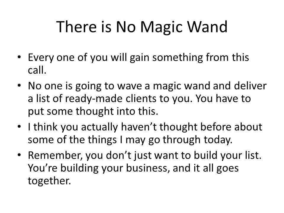 There is No Magic Wand Every one of you will gain something from this call.