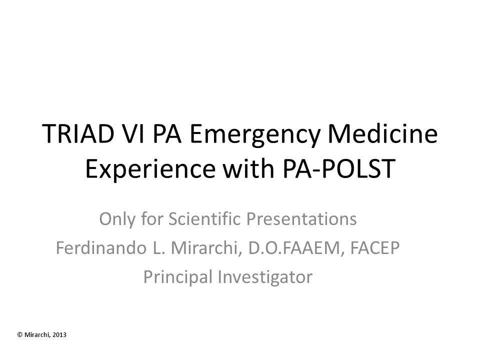 TRIAD VI PA Emergency Medicine Experience with PA-POLST Only for Scientific Presentations Ferdinando L.