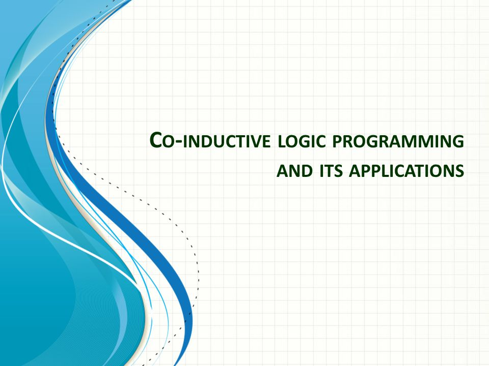 C O - INDUCTIVE LOGIC PROGRAMMING AND ITS APPLICATIONS