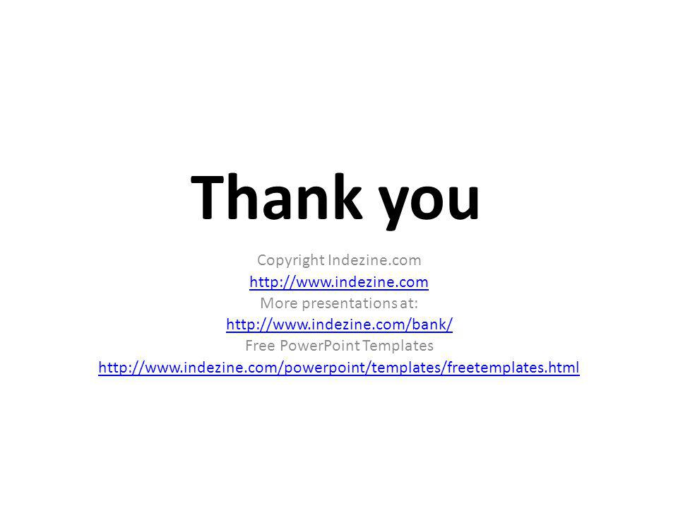 Thank you Copyright Indezine.com   More presentations at:   Free PowerPoint Templates