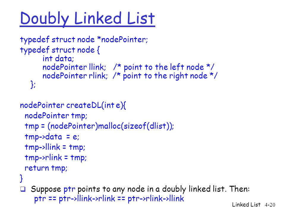 Linked List4-20 Doubly Linked List typedef struct node *nodePointer; typedef struct node { int data; nodePointer llink; /* point to the left node */ n