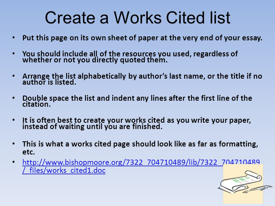 Create a Works Cited list Put this page on its own sheet of paper at the very end of your essay. You should include all of the resources you used, reg