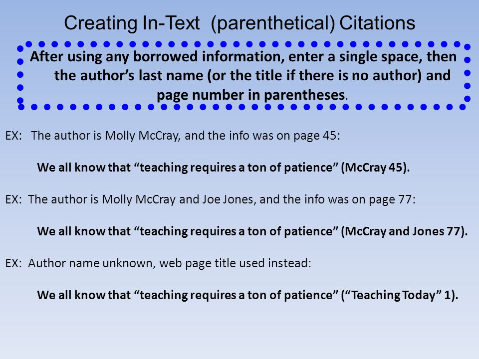 Creating In-Text (parenthetical) Citations EX: The author is Molly McCray, and the info was on page 45: We all know that teaching requires a ton of pa