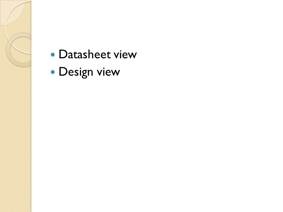 Datasheet view Design view